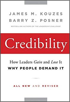 Credibility: How Leaders Gain and Lose It, Why People Demand It: James M. Kouzes, Barry Z. Posner: 9780470651711: Books - Amazon.ca
