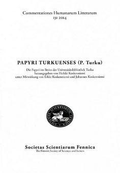 Papyri turkuenses (P. Turku) : Die Papyri im Besitz der Universitätsbibliothek Turku / herausgegeben von Heikki Koskenniemi ; unter Mitwirkung von Erkki Koskenniemi und Johannes Koskenniemi - Helsinki : Societas Scientiarum Fennica, 2014