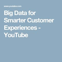 Big Data for Smarter Customer Experiences - YouTube