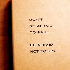 Don't be afraid to fail...