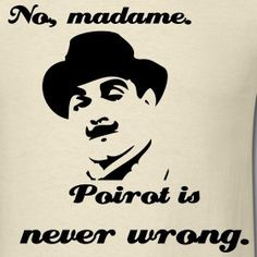 No, madame. Poirot is never wrong.