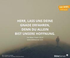 """""""Herr, lass uns deine Gnade erfahren, denn du allein bist unsere Hoffnung.""""   Nachlesen auf #BibleServer"""