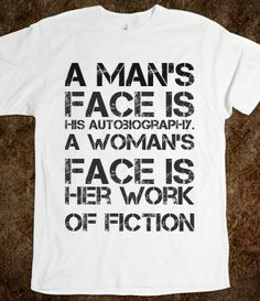 6f816a78 A man's face is his autobiography. A woman's face is her work of fiction :Custom  T Shirts For Men. | T-Shirt | SKREENED
