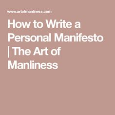How to Write a Personal Manifesto | The Art of Manliness
