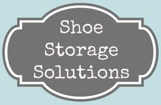 Shoe Storage Solutions - for every room in the house!