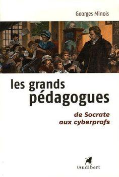 Les grands pédagogues : De Socrate aux cyberprofs de Georges Minois, http://www.amazon.fr/dp/2847490760/ref=cm_sw_r_pi_dp_pugQsb1TR6PA1