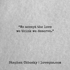 """""""We accept the love we think we deserve."""" ― Stephen Chbosky * loveqns, loveqns.com, quote, quotes, story, passion, love, desire, lust, romance, romanticism, heartbreak, heartbroken, longing, devotion, poetry, paramour, amour, devotion,"""