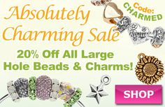 Absolutely Charming Sale - www.beadaholique.com - 20% off all European Style Large Hole Beads and Charms for #DIY #beading and #jewelry-making or for #Pandora style and #charm bracelets. Over 2,800 styles on sale! Ends Monday.