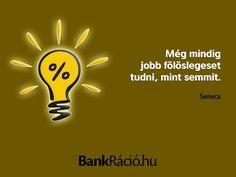 Még mindig jobb fölöslegeset tudni, mint semmit. - Seneca, www.bankracio.hu idézet