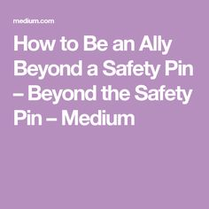 How to Be an Ally Beyond a Safety Pin – Beyond the Safety Pin – Medium