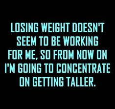 Diet Humor - Losing weight doesn't seem to be working for me, so from now on i'm. - Diet Humor – Losing weight doesn't seem to be working for me, so from now on i'm going to con - Funny Diet Memes, Funny Quotes, Memes Humor, Diet Jokes, Ecards Humor, Animal Jokes, Twisted Humor, Just For Laughs, The Funny