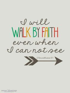 I will walk by faith, even when I cannot see (II Corinthians 5:7). #KWMinistries
