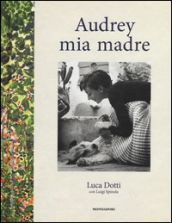 """Nel cerchio del tempo: Segnalazione """"Audrey mia madre"""" di Luca Dotti"""