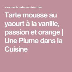 Tarte mousse au yaourt à la vanille, passion et orange | Une Plume dans la Cuisine