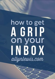 How to Get a Grip On Your Inbox // allynlewis.com