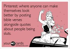 Funny Confession Ecard: Pinterest: where anyone can make themselves look better by posting bible verses alongside quotes about people being sluts.
