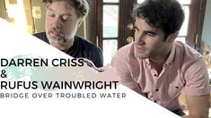 Darren Criss & Rufus Wainwright - Bridge Over Troubled Water (11-20-20)