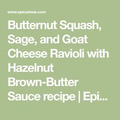 Butternut Squash, Sage, and Goat Cheese Ravioli with Hazelnut Brown-Butter Sauce recipe | Epicurious.com