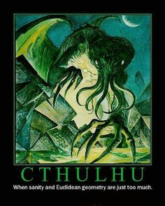 Cthulhu: When sanity and Euclidean geometry are just too much.