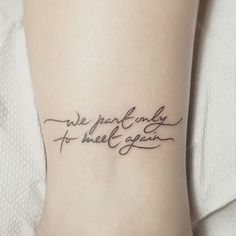 "Pin for Later: These 37 Small Quote Tattoos Will Help You Follow BIG Dreams ""We part only to meet again."""