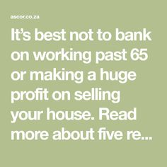 It's best not to bank on working past 65 or making a huge profit on selling your house. Read more about five retirement myths. Plan for unforeseen circumstances. Selling Your House, Retirement Planning, Read More, How To Plan, How To Make, Management, Reading, Word Reading, Reading Books