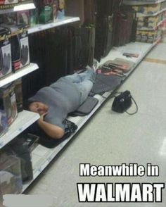meanwhile in wal mart