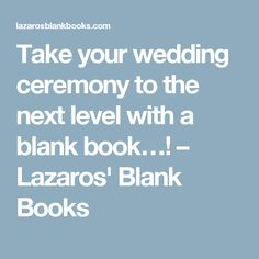 Take your wedding ceremony to the next level with a blank book…! – Lazaros' Blank Books