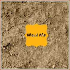 Mend Me-When we need healing for our body or our hearts!