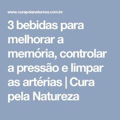 3 bebidas para melhorar a memória, controlar a pressão e limpar as artérias | Cura pela Natureza