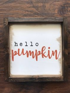 Hello Pumpkin • Fall Decor • Farmhouse Style • Framed Wood Sign by HunnyDoDesigns on Etsy https://www.etsy.com/listing/551326619/hello-pumpkin-fall-decor-farmhouse-style