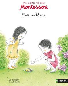 L'oiseau blessé | Ève Herrmann et Roberta Rocchi | Éditions NATHAN, collection Album Nathan, série Mes petites histoires Montessori, mars 2016