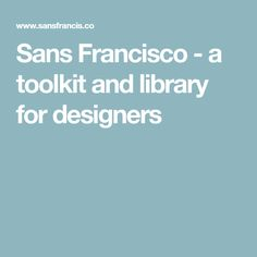 Sans Francisco - a toolkit and library for designers
