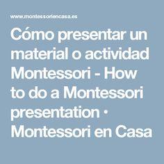 Cómo presentar un material o actividad Montessori - How to do a Montessori presentation • Montessori en Casa