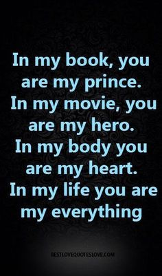 in my life you are my everything quotes cute love quotes Cute Love Quotes, Romantic Love Quotes, Love Quotes For Him, You Are My Everything Quotes, Best Husband Quotes, You Are Mine Quotes, Sweet Sayings For Him, You Are My Hero, You Are My Life