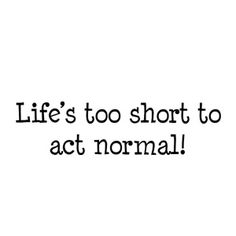 Art Impressions Stamp Life's Too Short to Act Normal - Google Search
