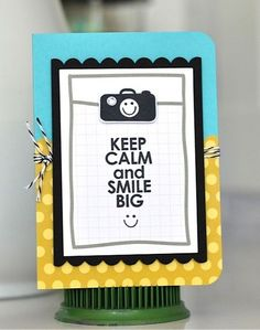 Keep Calm and Smile Big. I think will, Charlene Austin! The stamps are from the Smile Big stamp set from TechniqueTuesday.com.