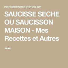 SAUCISSE SECHE OU SAUCISSON MAISON - Mes Recettes et Autres ....