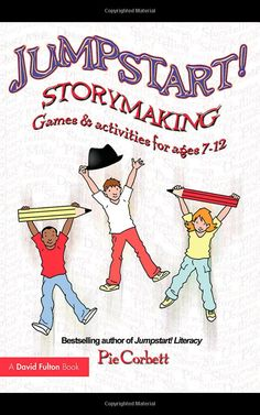 Jumpstart! Storymaking Games and Activities for Ages 7-12 Pie Corbett