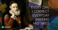 Every day, I correct everyday writing mistakes.