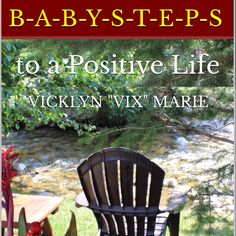 Available Now on Amazon Kindle:Click Here B-A-B-Y-S-T-E-P-S to a Positive Life will be available in paperback the end of March so keep your eyes open!