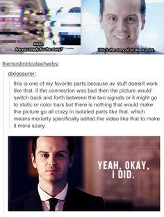 Moriarty, you're a sick puppy but I love you.