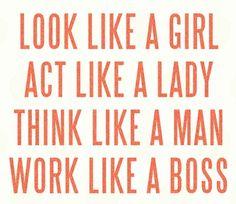Look Like A Girl - Act Like A Lady - Think Like A Man - Work Like A Boss