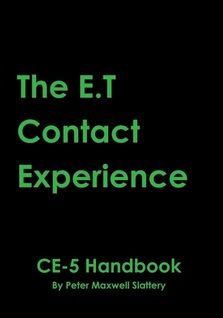 THE E.T CONTACT EXPERIENCE CE-5 HANDBOOK  For more go to http://www.petermaxwellslattery.com/books.html
