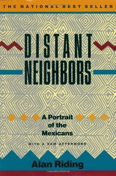 Distant Neighbors: A Portrait of the Mexicans by Alan Riding, http://www.amazon.com/dp/0679724419/ref=cm_sw_r_pi_dp_d-FArb003CX7W