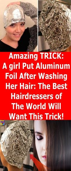 Amazing TRICK: A girl Put Aluminum Foil After Washing Her Hair: The Best Hairdressers of The World Will Want This Trick!