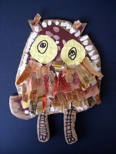 collaged owl..child draws owl first on cardboard then cuts out and decorates