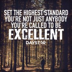 Set the highest standard. You're not just anybody. You're called to be excellent! [Daystar.com]