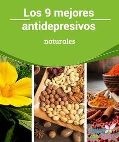 Los 9 mejores antidepresivos naturales   En el siguiente artículo te contaremos cuáles son los mejores antidepresivos naturales para superar las emociones negativas: plantas, alimentos y hábitos.