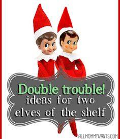 Elf on the Shelf Double Trouble – 13 Ideas With TWO Elves – All Mommy Wants