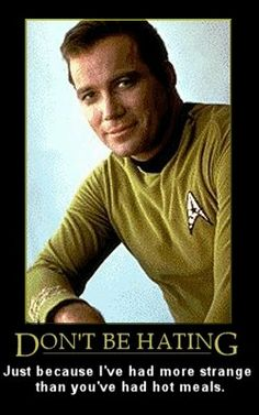Kirk Hating: Don't be hating just because I've had more strange than you've had hot meals.